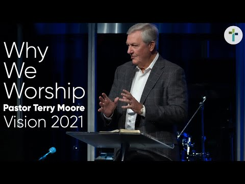 Why We Worship  Vision 2021  Pastor Terry Moore  Sojourn Church Carrollton Texas