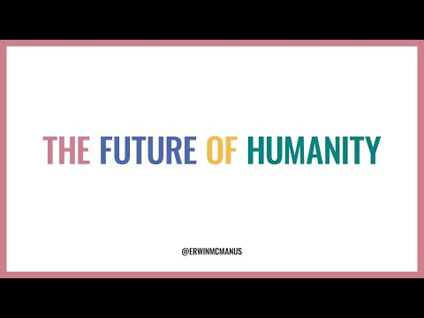 THE FUTURE OF HUMANITY  Erwin McManus - MOSAIC:ONLINE