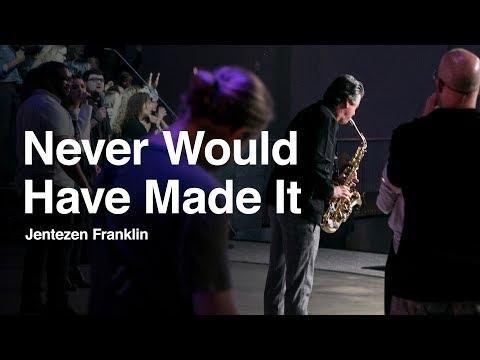 Never Would Have Made It  Jentezen Franklin & Free Chapel Music
