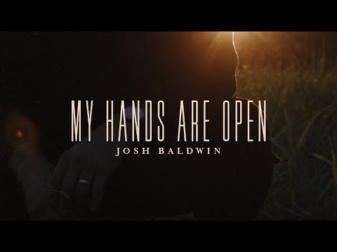 My Hands Are Open - Josh Baldwin  Evidence