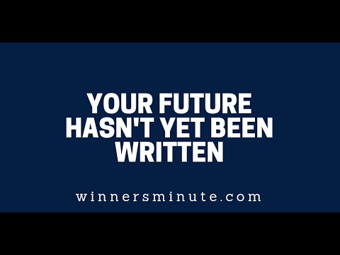 Your Future Hasnt Yet Been Written