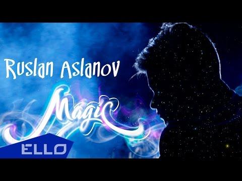 Руслан Асланов - Волшебство / ELLO UP^ / - UCXdLsO-b4Xjf0f9xtD_YHzg