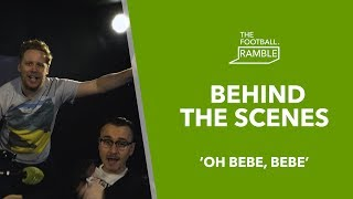 The Football Ramble 'Oh Bebe, Bebe' | Behind The Scenes 18.04.19