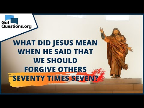 What did Jesus mean when He said that we should forgive others seventy times seven?