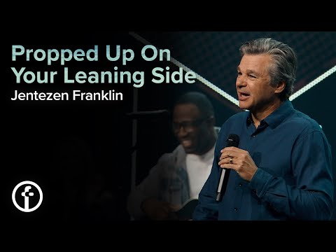 Propped Up On Your Leaning Side  Pastor Jentezen Franklin