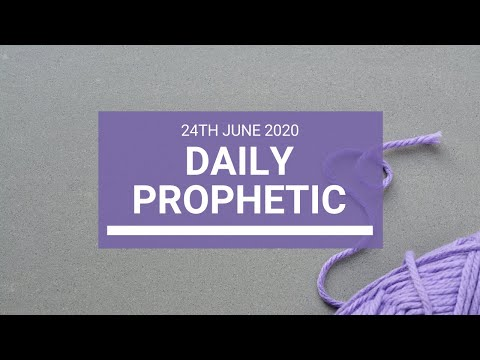Daily Prophetic 24 June 2020 4 of 7