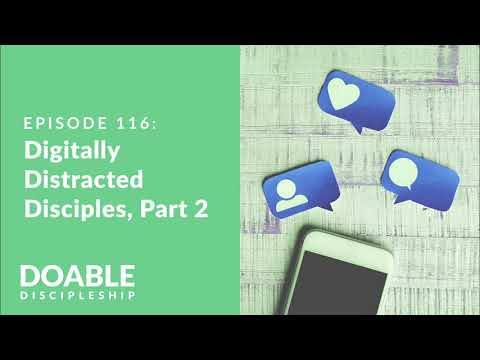 E116 Digitally Distracted Disciples, Part 2