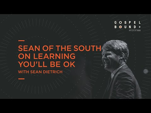 Sean of the South on Learning Youll Be OK  Gospelbound
