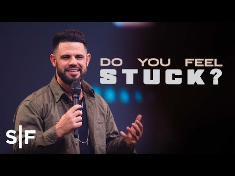 Do You Feel Stuck?  Steven Furtick