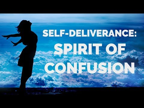 Deliverance from the Spirit of Confusion  Self-Deliverance Prayers