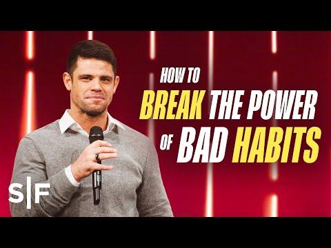 How to Break the Power of Bad Habits  Steven Furtick
