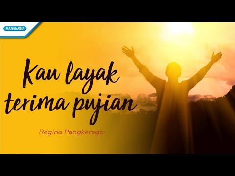Kau Layak Terima Pujian - Regina Pangkerego (with lyric)
