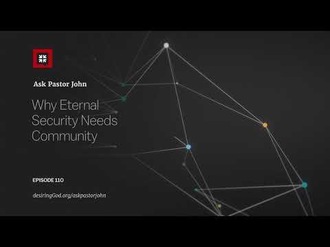 Why Eternal Security Needs Community // Ask Pastor John