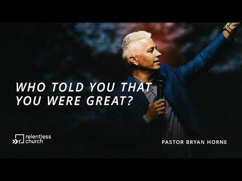 Who Told You That You Were Great  All In Series  Pastor Bryan Horne