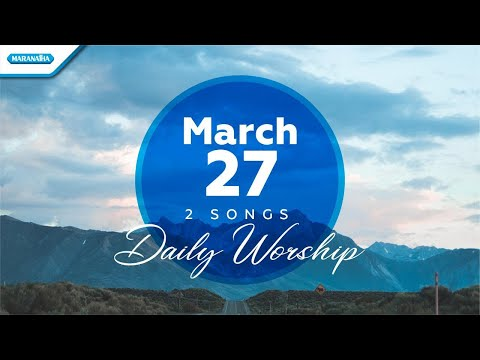 March 27 - 2 Songs - Daily Worship