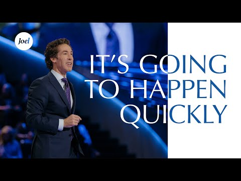 It's Going To Happen Quickly  Joel Osteen