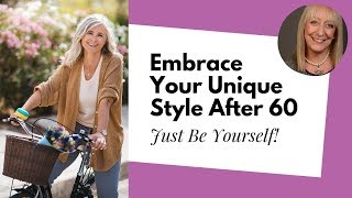Don't Be a Clone! Embrace Your Personal Style After 60 | Fashion Over 60 Tips