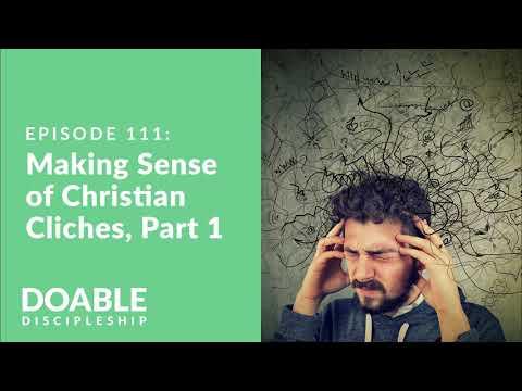 E111 Making Sense of Christian Cliches, Part 1