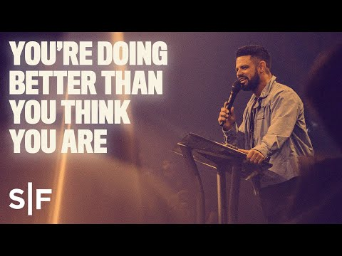 You're Doing Better Than You Think You Are  Steven Furtick
