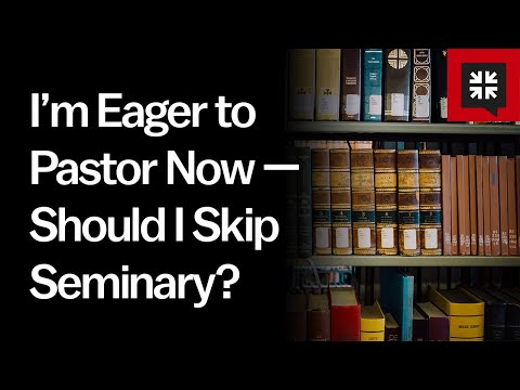 Im Eager to Pastor Now  Should I Skip Seminary? // Ask Pastor John