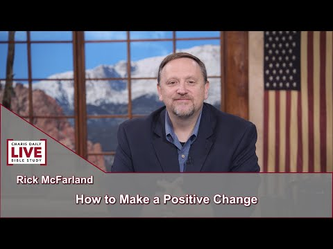 Charis Daily Live Bible Study: How to Make a Positive Change - Rick McFarland - July 7, 2021