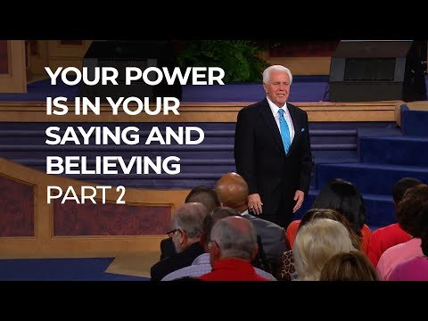 Your Power is in Your Saying and Believing, Part 2