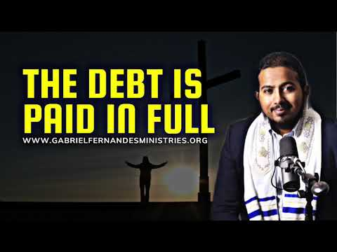 THE DEBT IS PAID, FREEDOM IS YOURS, POWERFUL WORD AND PRAYERS WITH EVANGELIST GABRIEL FERNANDES