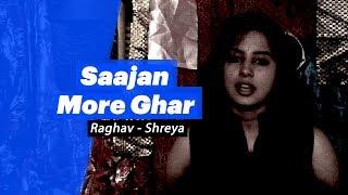 Raghav - Shreya - Saajan More Ghar - songdew , Pop