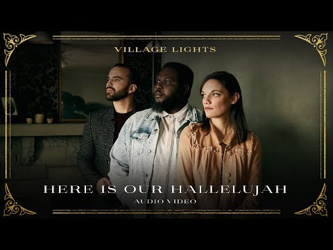 Here Is Our Hallelujah  Village Lights (Official Audio Video)