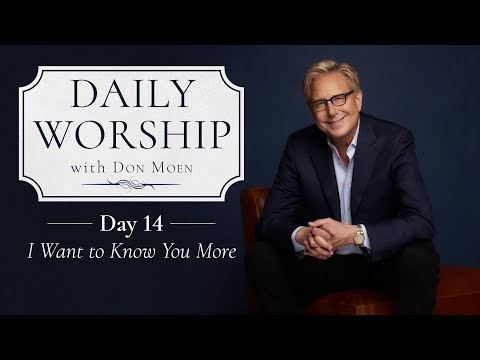 Daily Worship with Don Moen  Day 14 (I Want to Know You More)