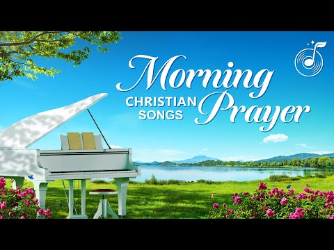 Morning Prayer - Christian Music - Praise and Worship Song Collection