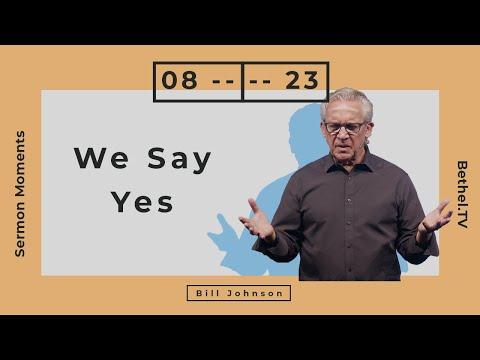 We Say Yes  Bill Johnson  Bethel Church