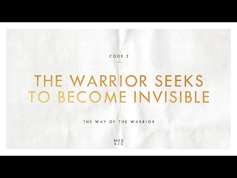 CODE 2: THE WARRIOR SEEKS TO BECOME INVISIBLE  The Way of the Warrior - Erwin Raphael McManus