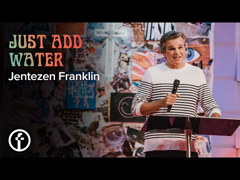 Just Add Water  Pastor Jentezen Franklin