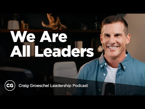 Youre a Leader, and the Craig Groeschel Leadership Podcast is for You