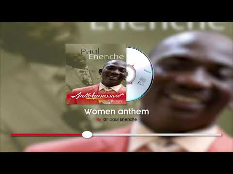WOMEN ANTHEM-BY DR PAUL ENENCHE