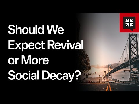 Should We Expect Revival or More Social Decay? // Ask Pastor John