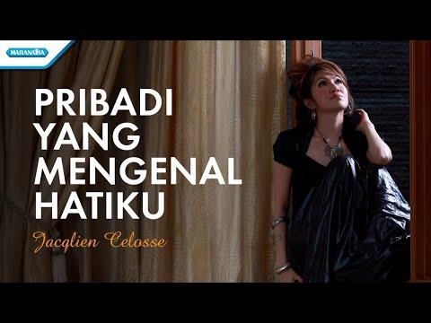 Jacqlien Celosse - Pribadi Yang Mengenal Hatiku - (with lyric)