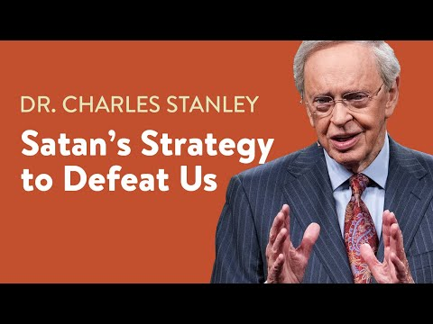 Satan's Strategy to Defeat Us  Dr. Charles Stanley