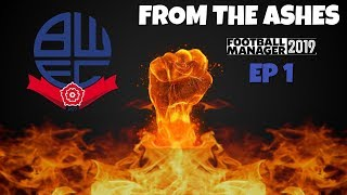 FM19 | From The Ashes | Bolton Wanderers | Episode 1 | A Football Manager Story