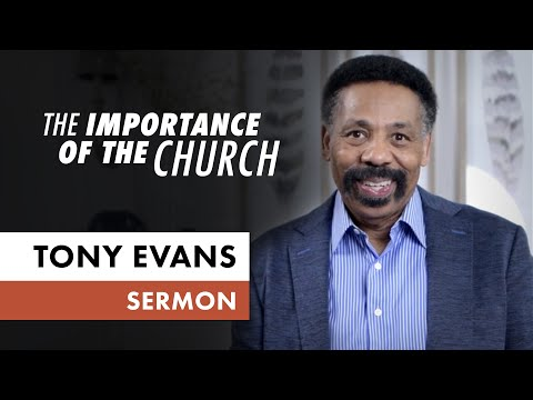 The Importance of the Church (Sunday Sermon, Dr. Tony Evans)