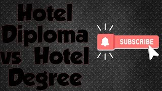 Diploma or Degree - Hotel Management