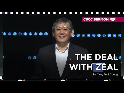 The Deal With Zeal  Ps. Yang Tuck Yoong Cornerstone Community Church  CSCC Sermon