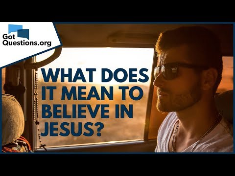 What does it mean to believe in Jesus?  GotQuestions.org