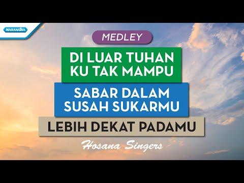 Di Luar Tuhan Ku Tak Mampu / Sabar Dalam Sukar Susahmu / Lebih Dekat PadaMu - Hosana Singers