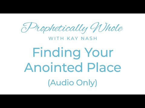 Prophetically Whole- Where are you supposed to be? ( Identifying your location)