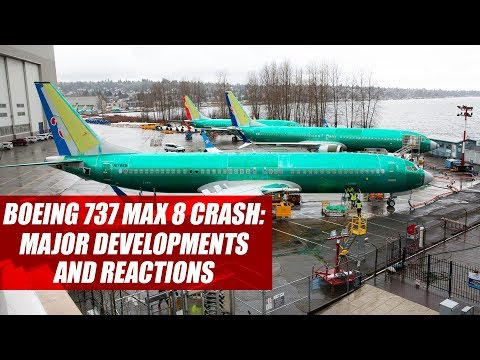 Boeing 737 Max 8 crash: Major developments and reactions