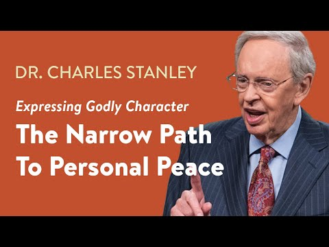 The Narrow Path To Personal Peace  Dr. Charles Stanley