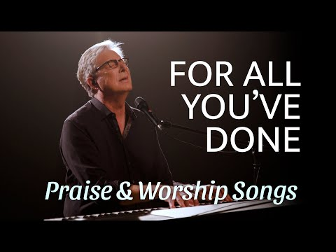 Don Moen - For All You've Done  Praise and Worship Songs