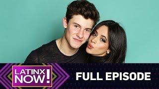 Camila Cabello & Shawn Mendes Fuel Romance Rumors & More - Full Episode | Latinx Now! | E! News